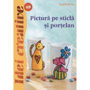 Pictura pe sticla si portelan. Editia a II-a imagine librariadelfin.ro