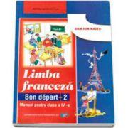 Franceza. Manual pentru clasa a IV-a Bon depart 2 - Dan Ion Nasta imagine librariadelfin.ro