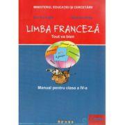 Limba Franceza, tout va bien. Manual pentru clasa a IV-a - Dan Ion Nasta imagine librariadelfin.ro