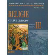 Religie. Manual pentru clasa a III-a, cultul ortodox - Nicolae Vladu imagine librariadelfin.ro
