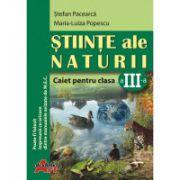 Stiinte ale naturii-Caiet pentru clasa a III-a - Stefan Pacearca imagine librariadelfin.ro