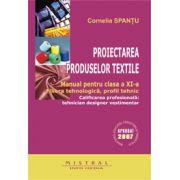 Manual pentru clasa a XI-a. Proiectarea produselor textile - Cornelia Spantu imagine librariadelfin.ro
