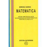 Matematica, Culegere de probleme rezolvate din Manualul pentru clasa X-a (Mircea Ganga ) imagine librariadelfin.ro