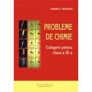 Chimie. Culegere de probleme pentru clasa a IX-a - Daniela Bogdan imagine librariadelfin.ro