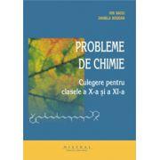 Chimie. Culegere de probleme pentru clasele a X-a si a XI-a - Ion Baciu, Daniela Bogdan imagine librariadelfin.ro