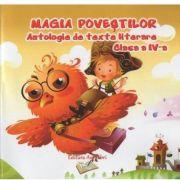 Magia povestilor - Antologie de texte literare pentru clasa a IV-a imagine librariadelfin.ro
