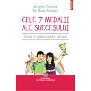 Cele 7 medalii ale sccesului. Povestiri pentru parinti si copii - Georgeta Panisoara, Ion-Ovidiu Panisoara imagine librariadelfin.ro