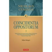 Coincidentia oppositorum, 2 volume. Editie bilingva - Nicolaus Cusanus
