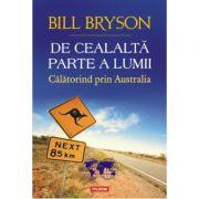 De cealalta parte a lumii. Calatorind prin Australia - Bill Bryson imagine librariadelfin.ro