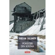 Povestiri din Kolima, volumul II - Varlam Salamov