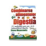 Combinarea alimentelor si digestia. 101 modalitati pentru imbunatatirea digestiei - Steve Meyerowitz imagine librariadelfin.ro