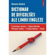 Dictionar de dificultati ale limbii engleze - Ileana Baird