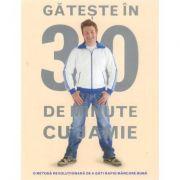Gateste in 30 de minute cu Jamie - Jamie Oliver imagine libraria delfin 2021