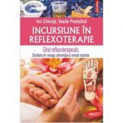 Incursiune in reflexoterapie. Ghid reflexoterapeutic - Ion Chiruta, Vasile Postolica imagine librariadelfin.ro