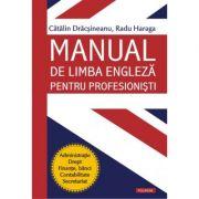 Manual de limba engleza pentru profesionisti - Catalin Dracsineanu, Radu Haraga
