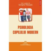 Psihologia copilului modern - Georgeta Panisoara (coord.) imagine librariadelfin.ro