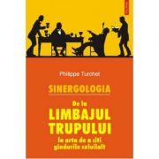 Sinergologia. De La Limbajul Trupului La Arta De A Citi Gindurile - Philippe Turchet