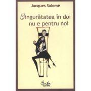 Singuratatea in doi nu e pentru noi - Jacques Salome