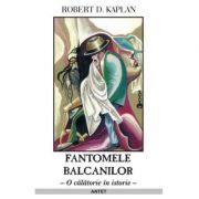Imagine Fantomele Balcanilor - Robert D - Kaplan