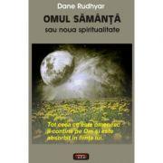 Omul samanta sau noua spiritualitate - Dane Rudhyar