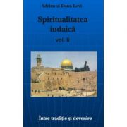 Spiritualitatea Iudaica, volumul II - Adrian Levi