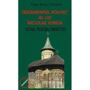 Testamentul politic al lui Nicolae Iorga - Radu Mihai Crisan