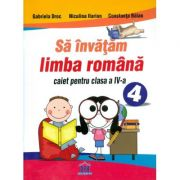 Sa invatam limba romana. Caiet pentru clasa a IV-a - Gabriela Droc imagine librariadelfin.ro