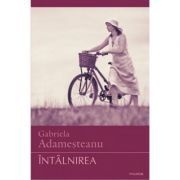 Intalnirea - Gabriela Adamesteanu imagine librariadelfin.ro