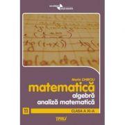 Matematica. Algebra, analiza matematica, clasa a XI-a imagine librariadelfin.ro