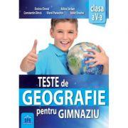 Teste de geografie pentru gimnaziu. Clasa a V-a - Adina Serban, Dorina Cheval imagine librariadelfin.ro