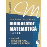 Memorator Matematica - clasele 5-8. Algebra, Geometrie plana, Geometrie in spatiu. imagine librariadelfin.ro