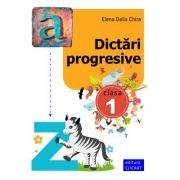 Dictari progresive. Clasa I - Elena Delia Chira imagine librariadelfin.ro