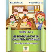 Ne pregatim pentru Evaluarea Nationala, clasa a IV-a. Teste dupa model european - Mihaela Costache, Valentin Diaconu imagine librariadelfin.ro