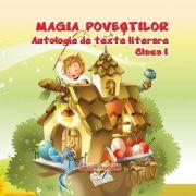 Antologie de texte literare pentru clasa I - Magia povestilor imagine librariadelfin.ro