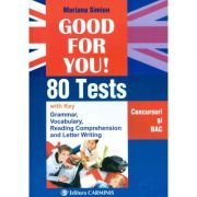 Good For You! 80 Tests. Concursuri si BAC - Mariana Simion - Ed. Carminis imagine librariadelfin.ro