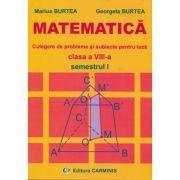 MATEMATICA - Clasa a VIII-a Sem I. Culegere de probleme si subiecte pentru teza (Marius Burtea) imagine librariadelfin.ro