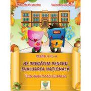 Ne pregatim pentru Evaluarea Nationala clasa a II-a. Teste conforme cu modelul european - Mihaela Costache, Valentin Diaconu