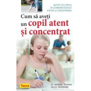 Cum sa aveti un copil atent si concentrat - Dr. Jacques Thomas Gilles Azzopardi