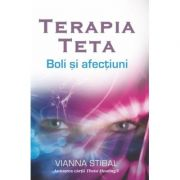 Terapia Teta. Boli si afectiuni - Vianna Stibal imagine librariadelfin.ro