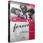 Clienti forever! Lasa clientii sa iti construiasca afacerea - Coug Carter, Jenni Green