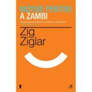 Motive pentru a zambi. Incurajari si inspiratie pentru calatoria pe valurile vietii-Zig Ziglar