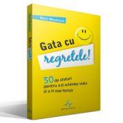 GATA CU REGRETELE! - 30 de sfaturi pentru a-ti schimba viata si a fi mai fericit - Marc Muchnick
