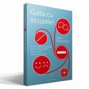 GATA CU SCUZELE - Cinci responsabilitati pentru dezvoltare personala si organizationala - Sam Silverstein