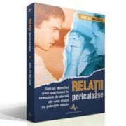 RELATII PERICULOASE - Cum sa identifici si sa reactionezi la semnalele de alarma ale unei relatii cu potential abuziv - Noelle Nelson