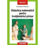 Didactica matematicii pentru invatamintul primar - Constantin Petrovici imagine librariadelfin.ro