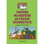 Despre mamifere si pasari domestice. Culegere de texte literare