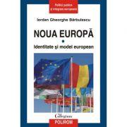 Noua Europa. Identitate si model european, volumul I - Iordan Gheorghe Barbulescu