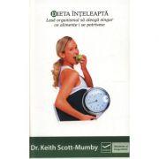 Dieta inteleapta - Lasa organismul sa aleaga singur ce alimente i se potrivesc (Keith Scott-Mumby)
