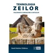 Tehnologia zeilor - Fascinanta cunoastere a anticilor (David Hatcher Childress)