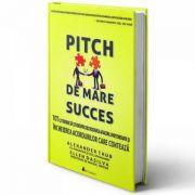 Pitch de mare succes. Tot ce trebuie sa stii despre dezvoltarea afacerii - Alex Taub, Ellen DaSilva